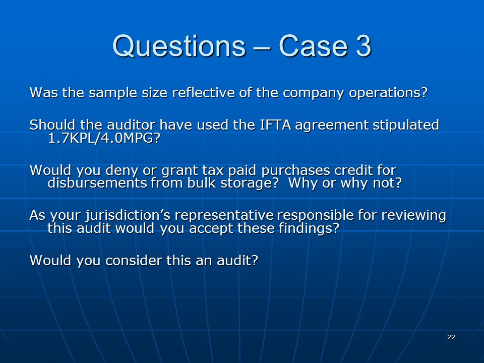 22 Questions – Case 3 Was the sample size reflective of the company operations.
