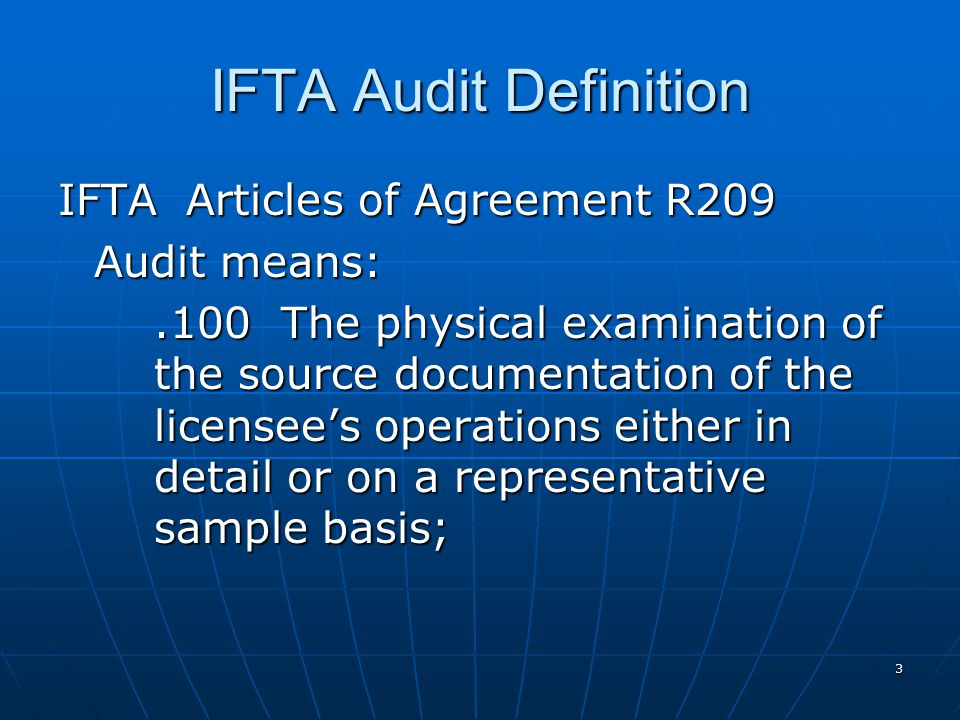 3 IFTA Audit Definition IFTA Articles of Agreement R209 Audit means:.100 The physical examination of the source documentation of the licensee's operations either in detail or on a representative sample basis;