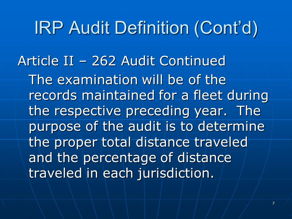 7 IRP Audit Definition (Cont'd) Article II – 262 Audit Continued The examination will be of the records maintained for a fleet during the respective preceding year.