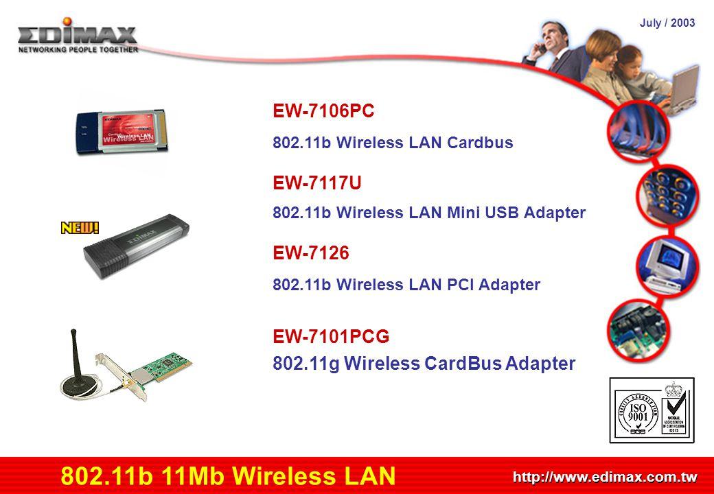 July / 2003 http://www.edimax.com.tw Product Schedule 802.11b 11Mb Wireless LAN EW-7106PC 802.11b Wireless LAN Cardbus EW-7117U 802.11b Wireless LAN M