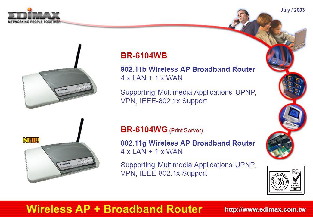 July / 2003 http://www.edimax.com.tw Wireless AP + Broadband Router BR-6104WB 802.11b Wireless AP Broadband Router 4 x LAN + 1 x WAN Supporting Multim