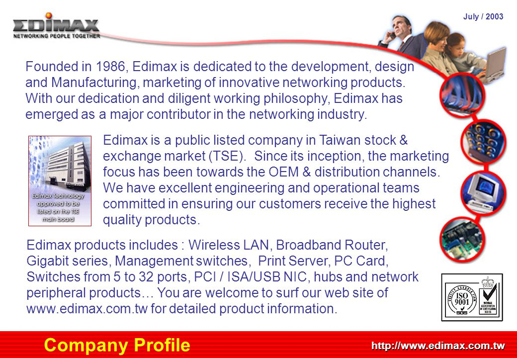 July / 2003 http://www.edimax.com.tw Company Profile Founded in 1986, Edimax is dedicated to the development, design and Manufacturing, marketing of i
