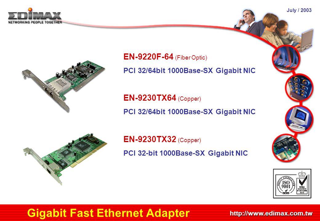 July / 2003 http://www.edimax.com.tw Product Schedule Gigabit Fast Ethernet Adapter EN-9220F-64 (Fiber Optic) PCI 32/64bit 1000Base-SX Gigabit NIC EN-