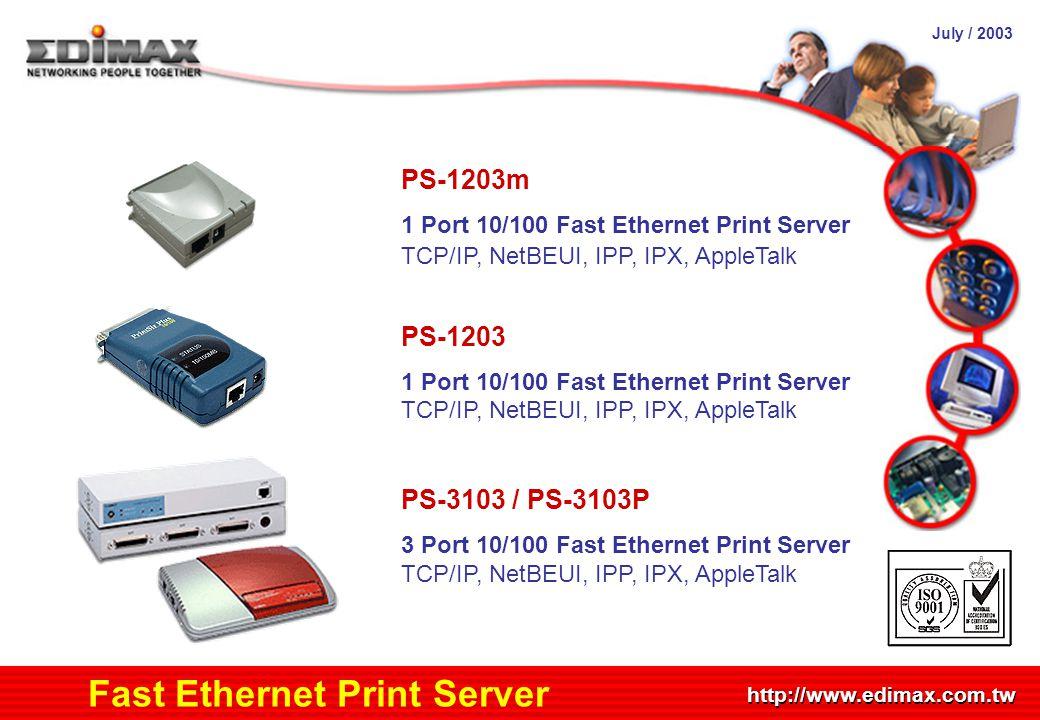 July / 2003 http://www.edimax.com.tw Product Schedule Fast Ethernet Print Server PS-1203m 1 Port 10/100 Fast Ethernet Print Server TCP/IP, NetBEUI, IP