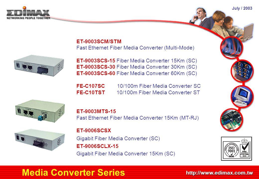 July / 2003 http://www.edimax.com.tw ET-9003SCM/STM Fast Ethernet Fiber Media Converter (Multi-Mode) ET-9003SCS-15 Fiber Media Converter 15Km (SC) ET-