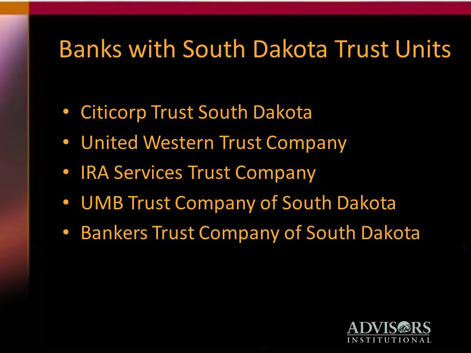 Banks with South Dakota Trust Units Citicorp Trust South Dakota United Western Trust Company IRA Services Trust Company UMB Trust Company of South Dakota Bankers Trust Company of South Dakota