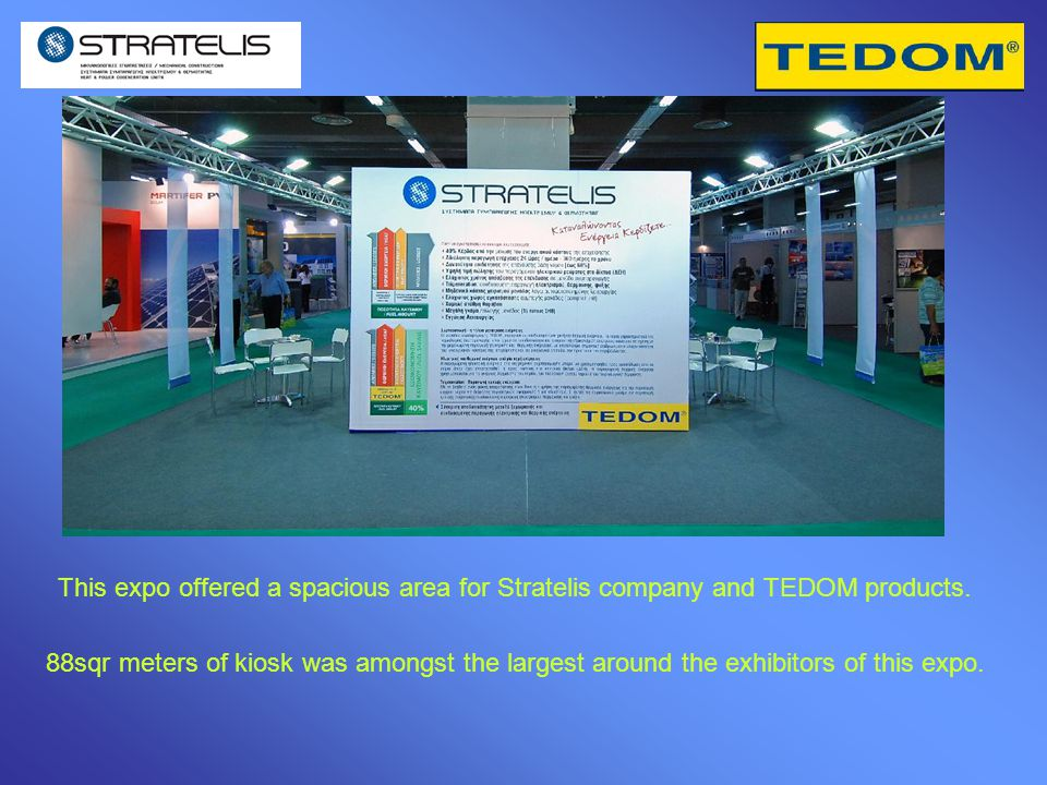 This expo offered a spacious area for Stratelis company and TEDOM products. 88sqr meters of kiosk was amongst the largest around the exhibitors of thi