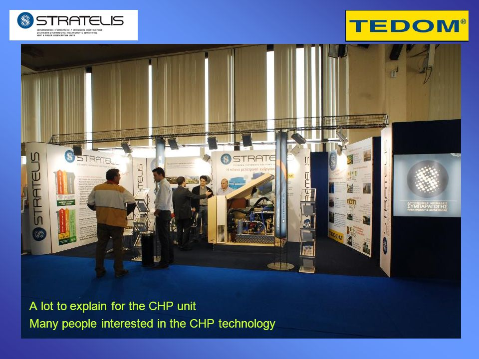 A lot to explain for the CHP unit Many people interested in the CHP technology