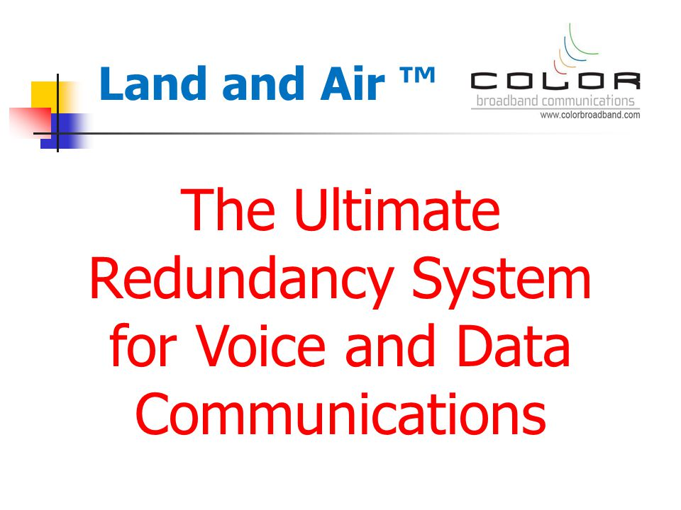 The Ultimate Redundancy System for Voice and Data Communications Land and Air ™