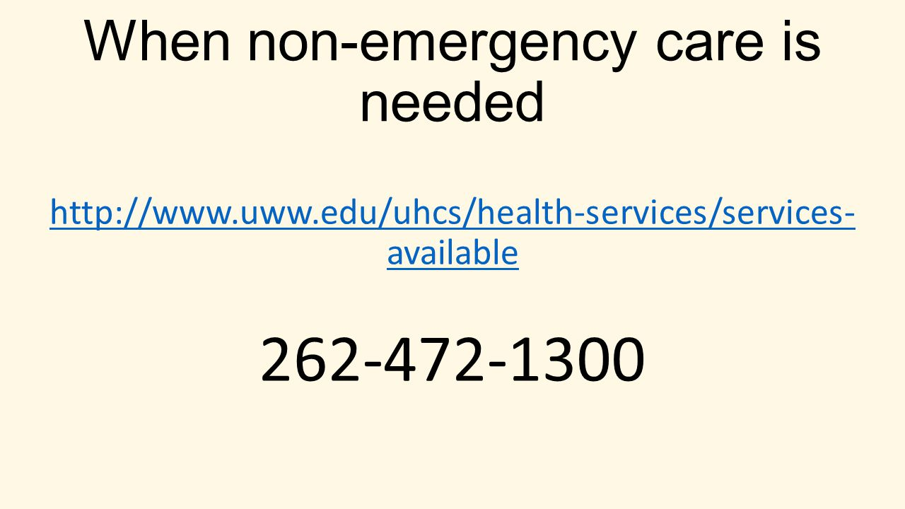 UHCS When non-emergency care is needed http://www.uww.edu/uhcs/health-services/services- available 262-472-1300