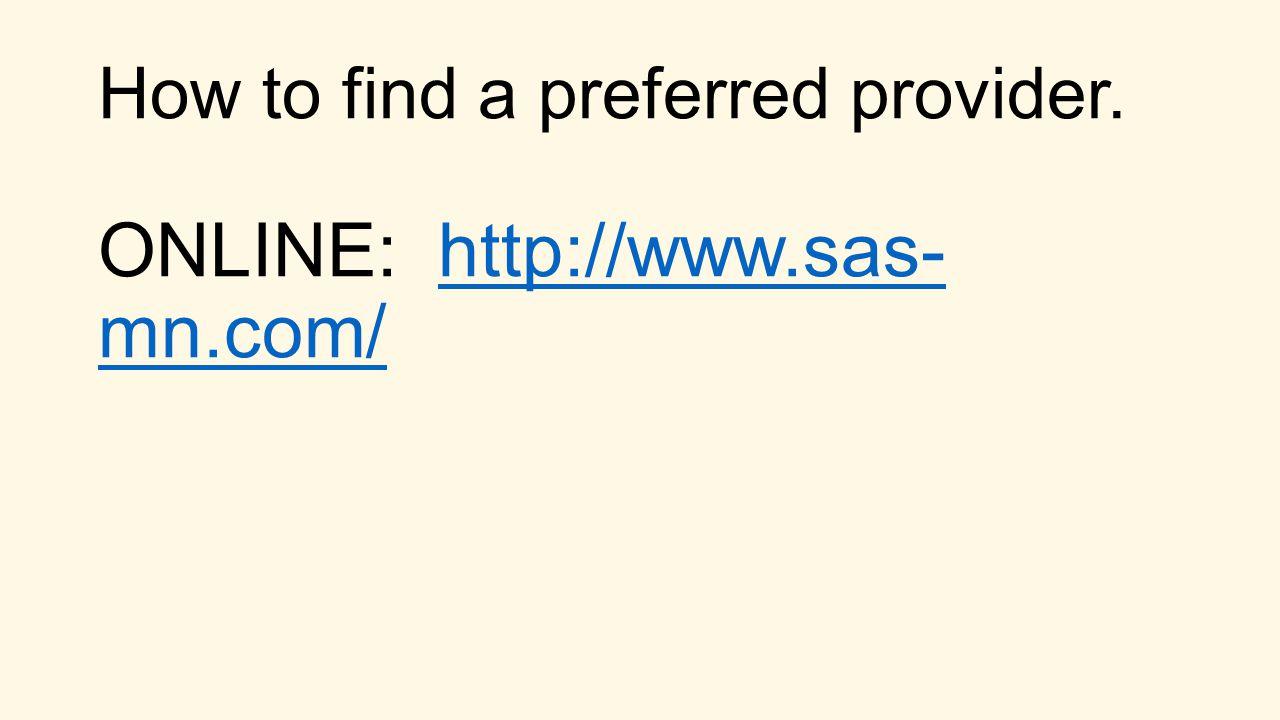 How to find a preferred provider. ONLINE: http://www.sas- mn.com/http://www.sas- mn.com/