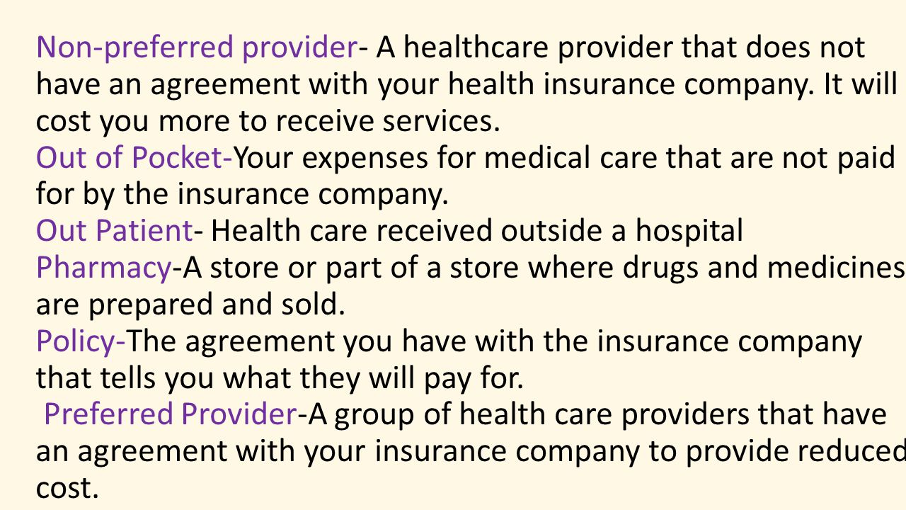 Non-preferred provider- A healthcare provider that does not have an agreement with your health insurance company.