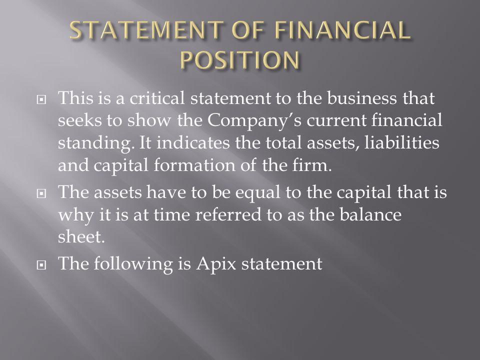  This is a critical statement to the business that seeks to show the Company's current financial standing.