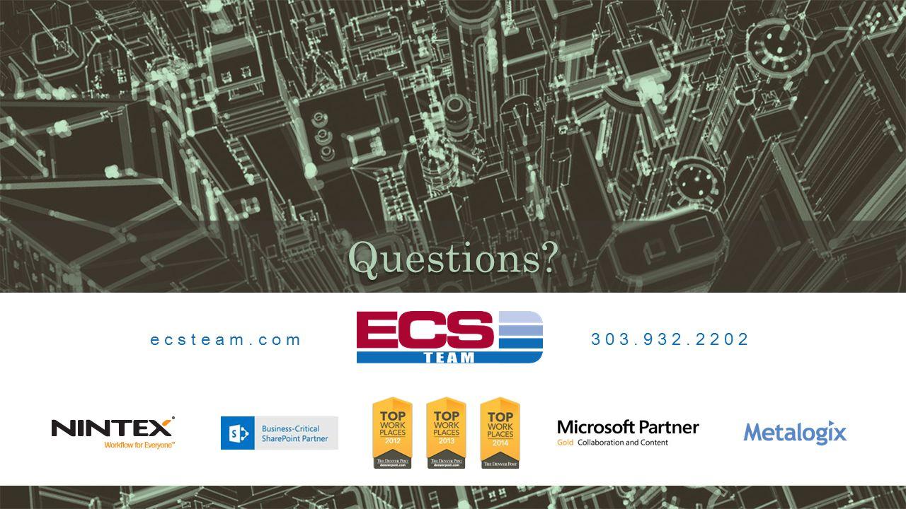 Questions? ecsteam.com 303.932.2202