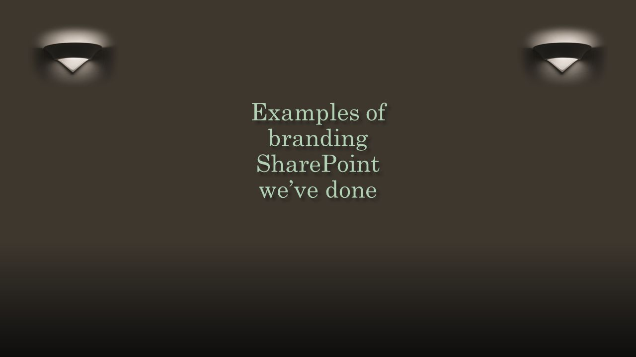 Title and Content Layout with List Examples of branding SharePoint we've done Examples of branding SharePoint we've done