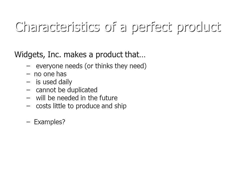 Characteristics of a perfect product Widgets, Inc.