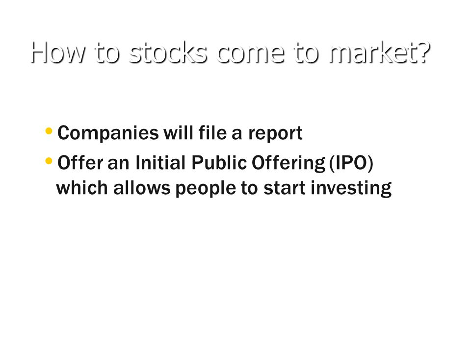 How to stocks come to market.