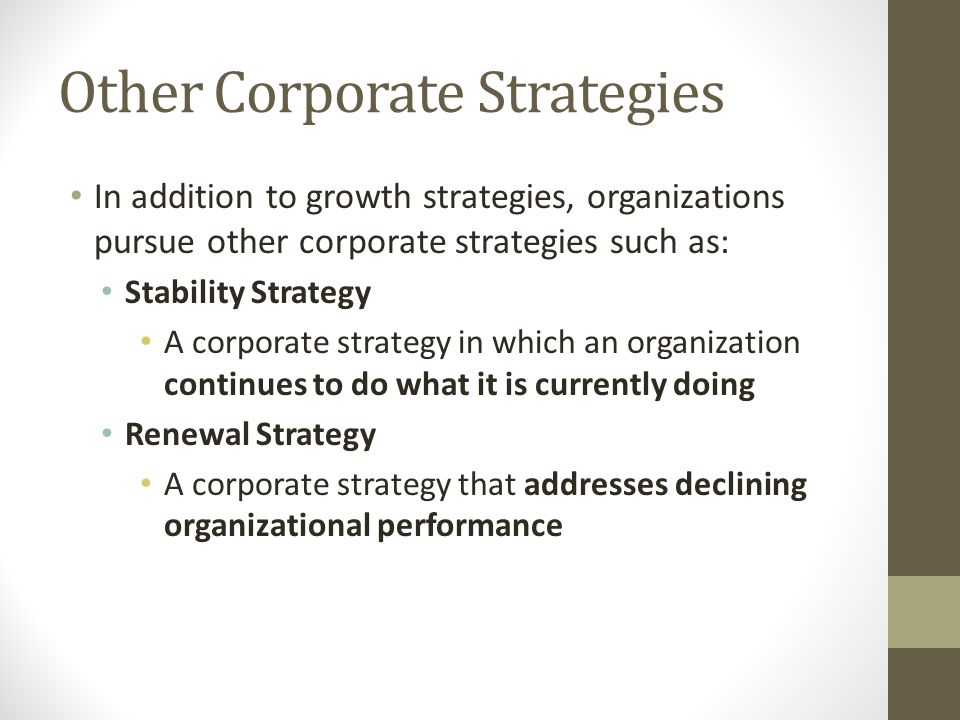 Other Corporate Strategies In addition to growth strategies, organizations pursue other corporate strategies such as: Stability Strategy A corporate s