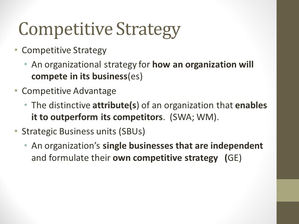 Competitive Strategy An organizational strategy for how an organization will compete in its business(es) Competitive Advantage The distinctive attribu