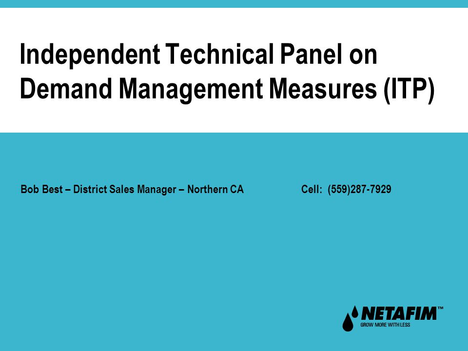 Bob Best – District Sales Manager – Northern CA Cell: (559)287-7929 Independent Technical Panel on Demand Management Measures (ITP)