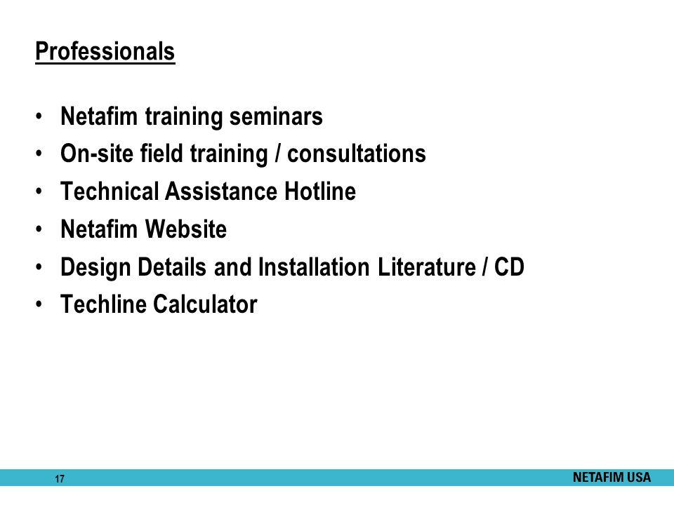 17 Professionals Netafim training seminars On-site field training / consultations Technical Assistance Hotline Netafim Website Design Details and Inst