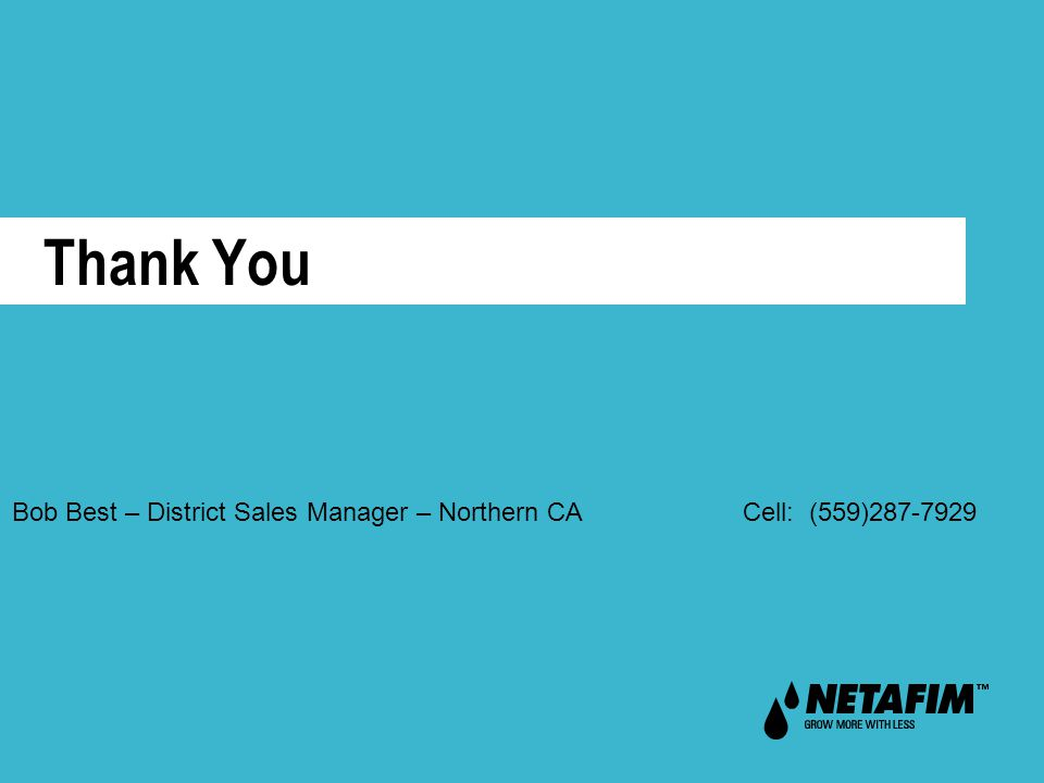 Thank You Bob Best – District Sales Manager – Northern CA Cell: (559)287-7929