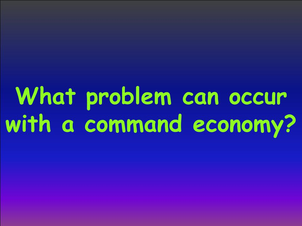 What problem can occur with a command economy