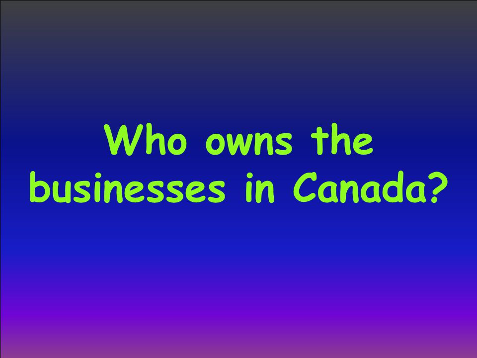Who owns the businesses in Canada