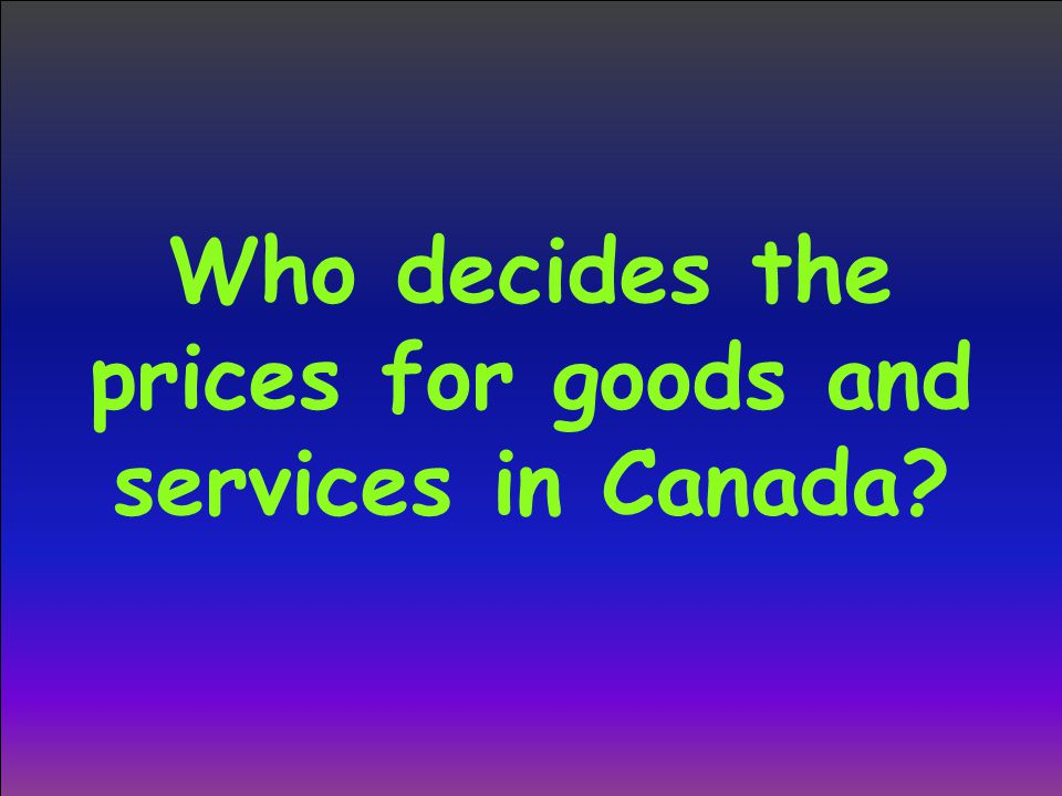 Who decides the prices for goods and services in Canada