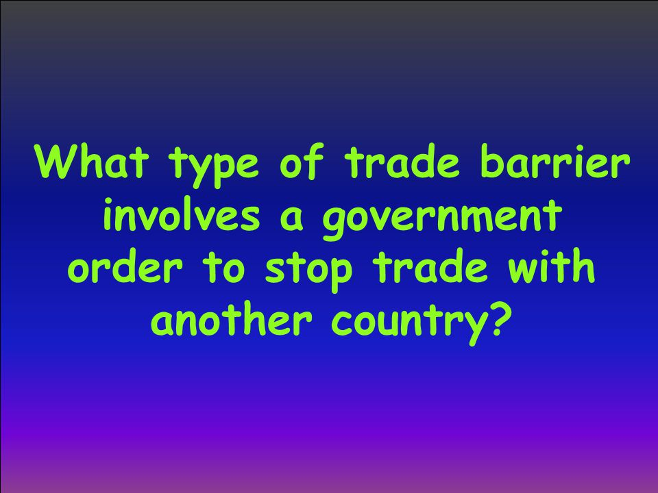 What type of trade barrier involves a government order to stop trade with another country