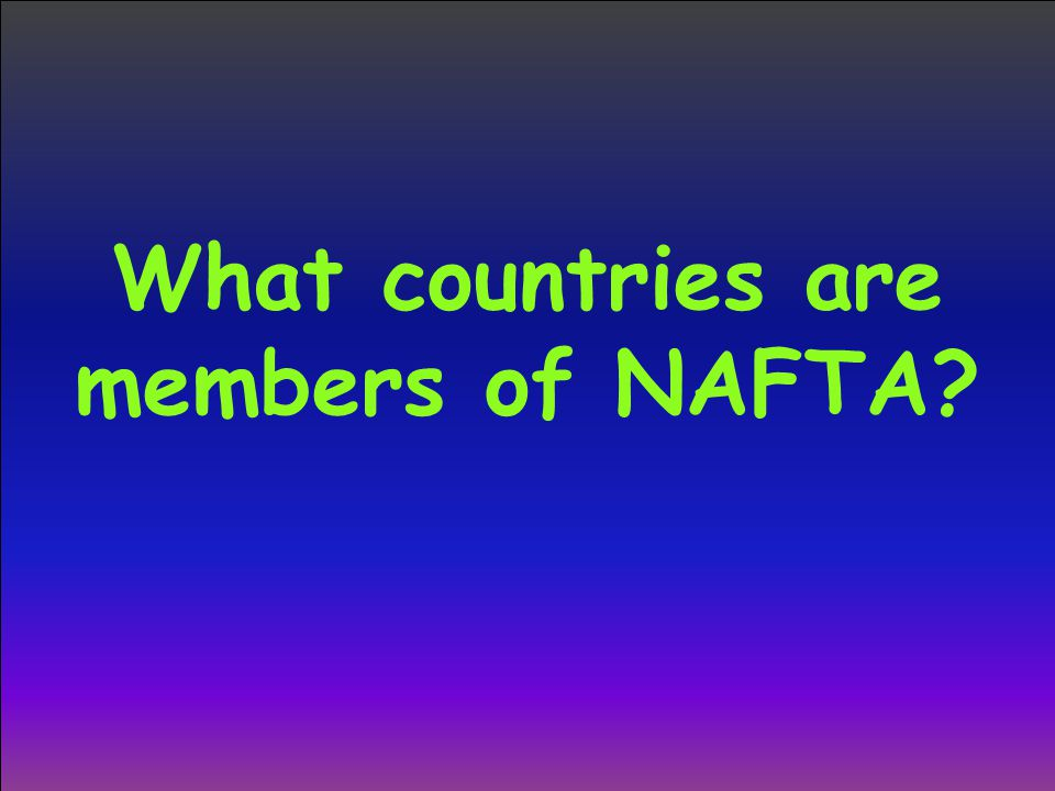 What countries are members of NAFTA
