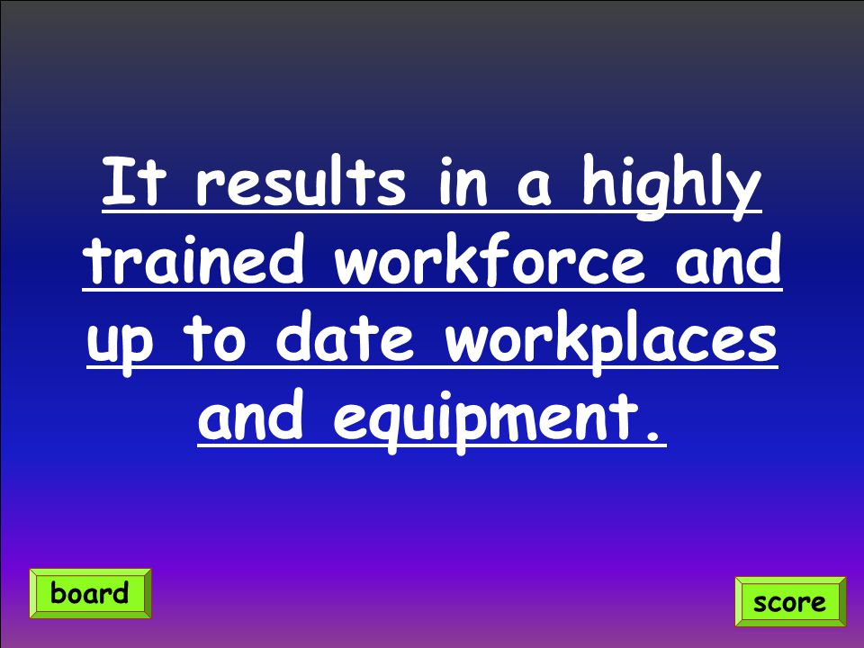 It results in a highly trained workforce and up to date workplaces and equipment. score board