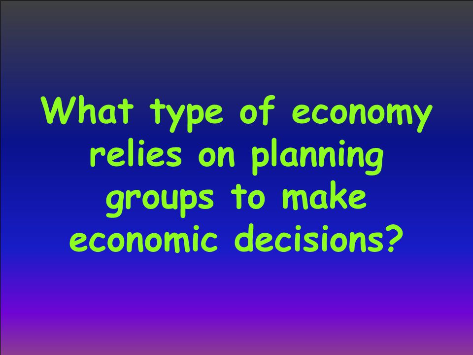What type of economy relies on planning groups to make economic decisions
