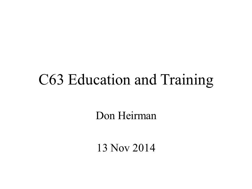 C63 Education and Training Don Heirman 13 Nov 2014