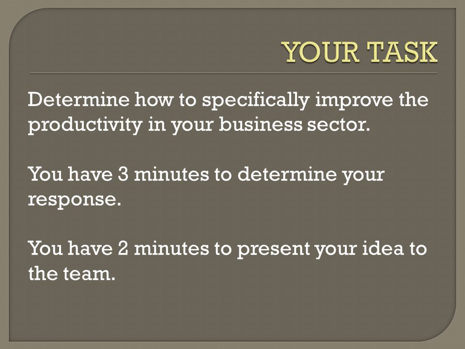 Determine how to specifically improve the productivity in your business sector.
