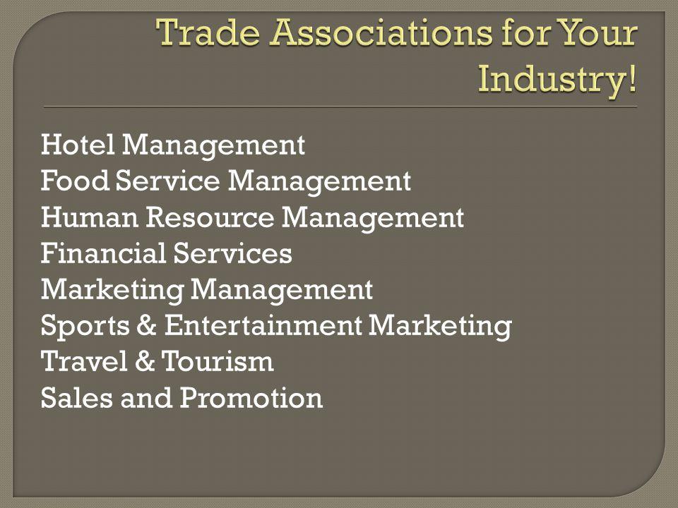 Hotel Management Food Service Management Human Resource Management Financial Services Marketing Management Sports & Entertainment Marketing Travel & Tourism Sales and Promotion