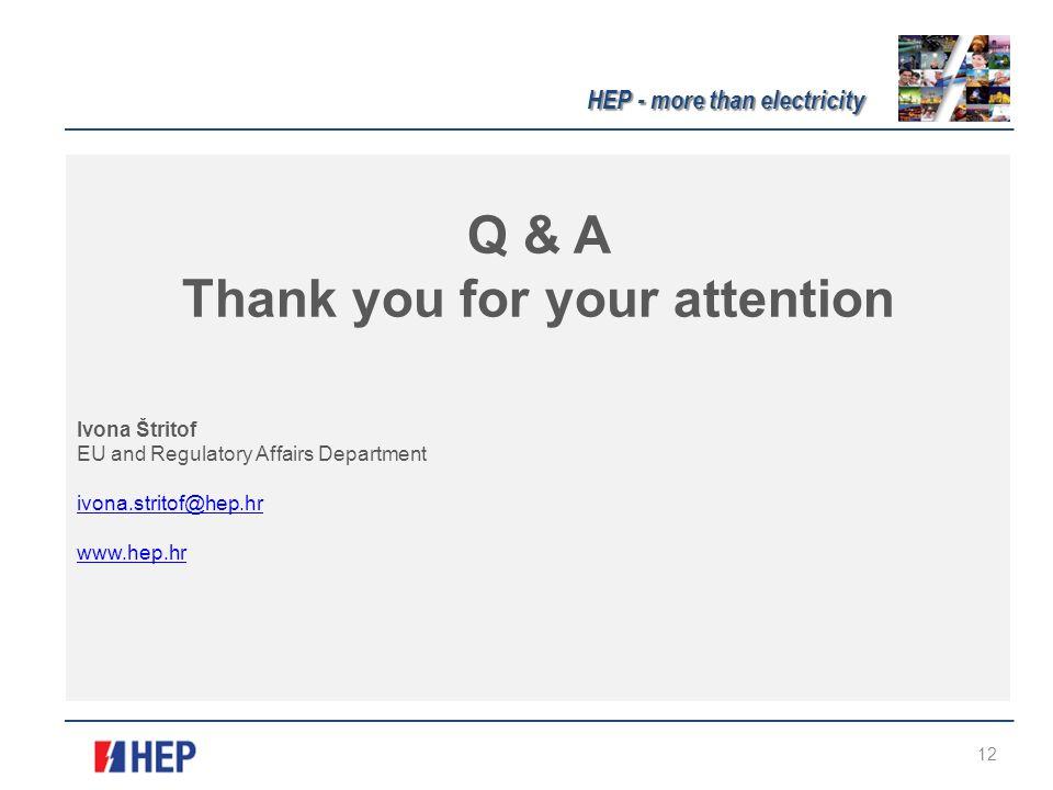 Q & A Thank you for your attention Ivona Štritof EU and Regulatory Affairs Department ivona.stritof@hep.hr www.hep.hr HEP - more than electricity 12