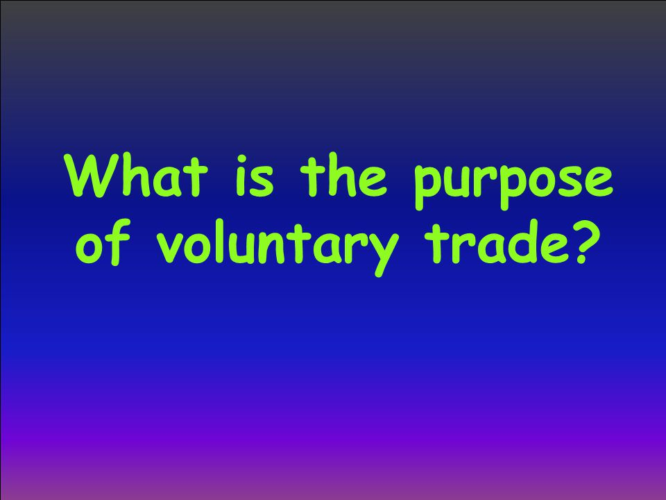 What is the purpose of voluntary trade