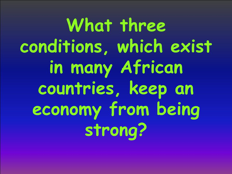 What three conditions, which exist in many African countries, keep an economy from being strong