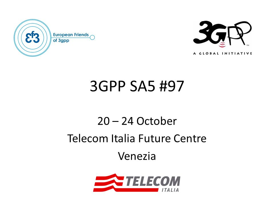 3GPP SA5 #97 20 – 24 October Telecom Italia Future Centre Venezia