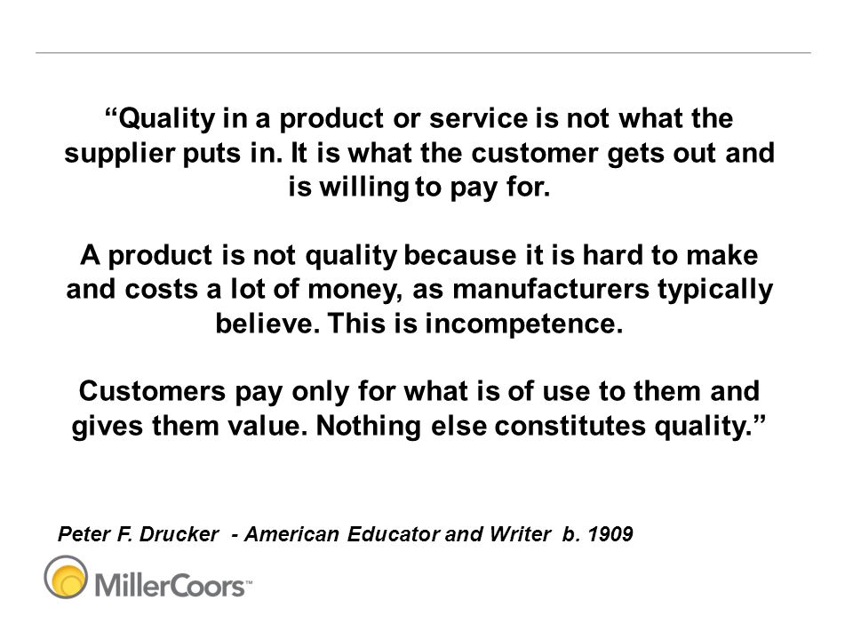 """""""Quality in a product or service is not what the supplier puts in. It is what the customer gets out and is willing to pay for. A product is not qualit"""