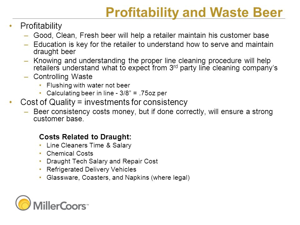 Profitability and Waste Beer Profitability –Good, Clean, Fresh beer will help a retailer maintain his customer base –Education is key for the retailer