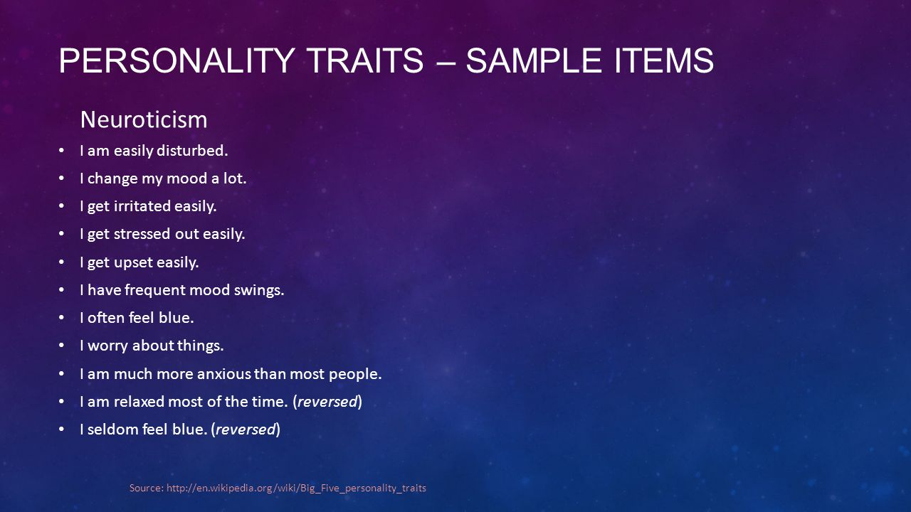 PERSONALITY TRAITS – SAMPLE ITEMS Neuroticism I am easily disturbed.