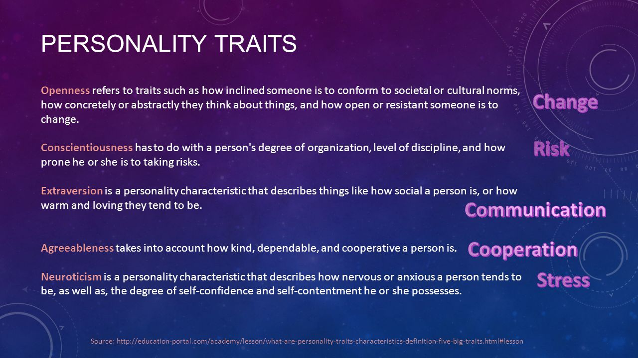 PERSONALITY TRAITS Openness refers to traits such as how inclined someone is to conform to societal or cultural norms, how concretely or abstractly they think about things, and how open or resistant someone is to change.