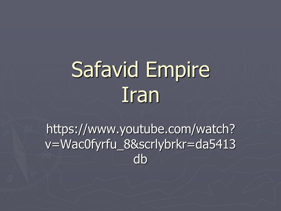 Safavid Empire Iran https://www.youtube.com/watch? v=Wac0fyrfu_8&scrlybrkr=da5413 db