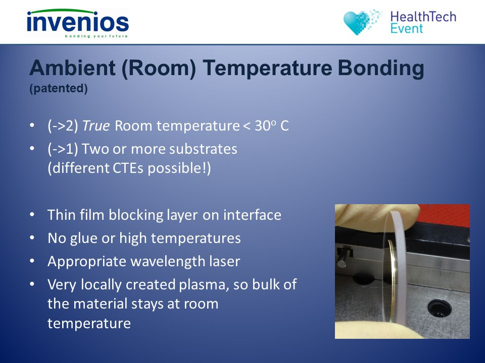 Ambient (Room) Temperature Bonding (patented) (->2) True Room temperature < 30 o C (->1) Two or more substrates (different CTEs possible!) Thin film b