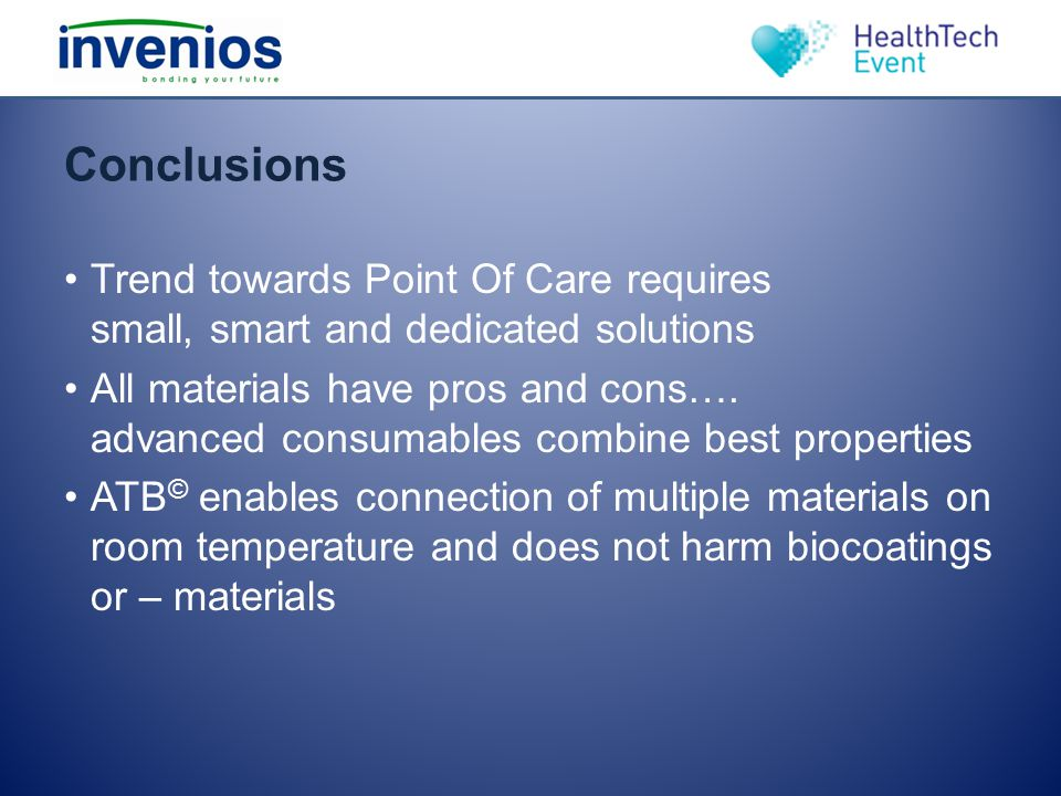 Conclusions Trend towards Point Of Care requires small, smart and dedicated solutions All materials have pros and cons…. advanced consumables combine