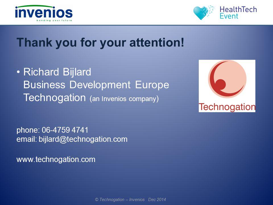 Thank you for your attention! Richard Bijlard Business Development Europe Technogation ( an Invenios company ) phone: 06-4759 4741 email: bijlard@tech