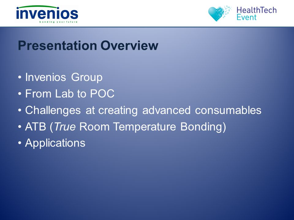 Presentation Overview Invenios Group From Lab to POC Challenges at creating advanced consumables ATB (True Room Temperature Bonding) Applications
