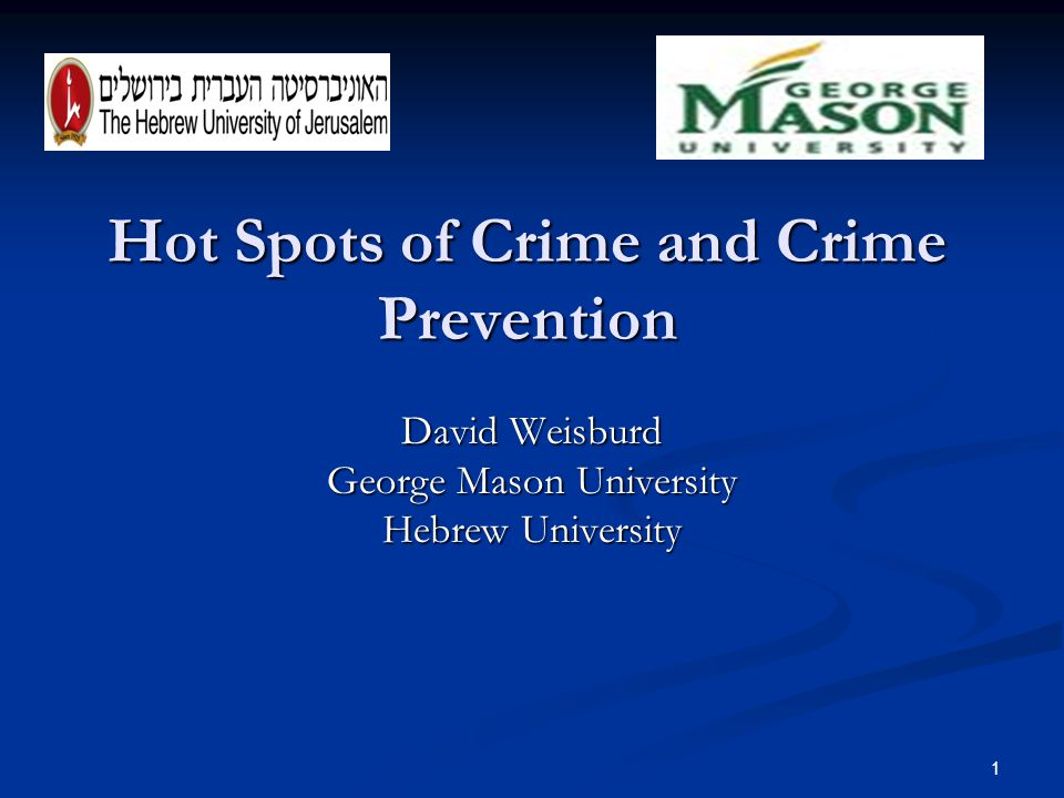 Hot Spots of Crime and Crime Prevention David Weisburd George Mason University Hebrew University 1